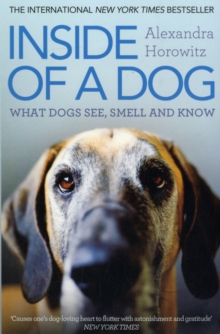 Inside of a Dog : What Dogs See, Smell, and Know, Paperback Book