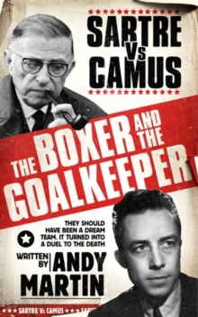 The Boxer and The Goal Keeper : Sartre Versus Camus, EPUB eBook