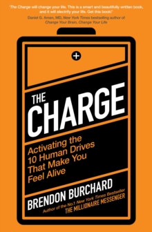 The Charge : Activating the 10 Human Drives That Make You Feel Alive, Paperback Book
