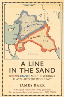 A Line in the Sand : Britain, France and the struggle that shaped the Middle East, EPUB eBook