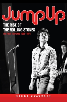 Jump Up  - The Rise of the Rolling Stones : The First Ten Years: 1963-1973, PDF eBook