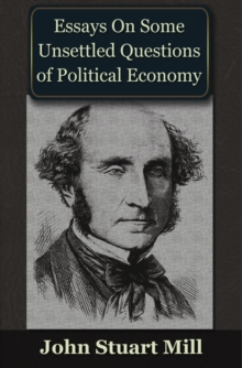 Essays on some Unsettled Questions of Political Economy, EPUB eBook