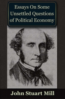 Essays on some Unsettled Questions of Political Economy, PDF eBook
