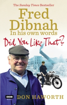 Did You Like That? Fred Dibnah, in His Own Words, Paperback Book