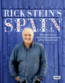 Rick Stein's Spain : 140 New Recipes Inspired by My Journey Off the Beaten Track, Hardback Book