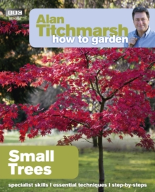 Alan Titchmarsh How to Garden: Small Trees, Paperback / softback Book