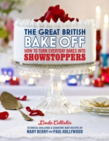 The Great British Bake Off: How to turn everyday bakes into showstoppers, Hardback Book