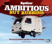 Top Gear: Ambitious but Rubbish : The Secrets Behind Top Gear's Craziest Creations, Hardback Book
