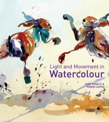 Light and Movement in Watercolour : Secrets and Techniques for Painting Movement, Light and Shadow, Hardback Book