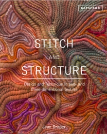 Stitch and Structure : Design and Technique in two- and three-dimensional textiles, Hardback Book