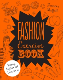 Fashion Exercise Book : Drawing, Doodling and Colouring in, Paperback Book