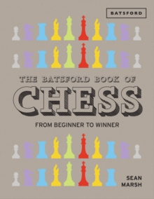 The Batsford Book of Chess : From Beginner to Winner, Hardback Book