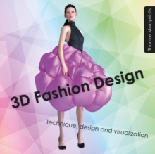 3D Fashion Design : Technique, design and visualization, Paperback / softback Book