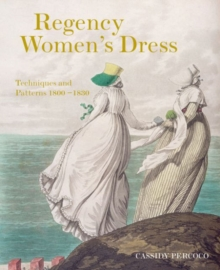 Regency Women's Dress : Techniques and Patterns 1800-1830, Paperback Book