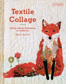 Textile Collage : Using Collage Techniques in Textile Art, Hardback Book