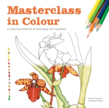 Masterclass in Colour : A Colouring Workbook of Techniques and Inspiration, Paperback Book