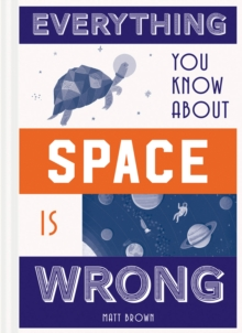 Everything You Know About Space is Wrong, Hardback Book