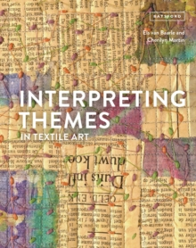 Interpreting Themes in Textile Art, Hardback Book