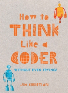 How to Think Like a Coder : Without Even Trying, Hardback Book