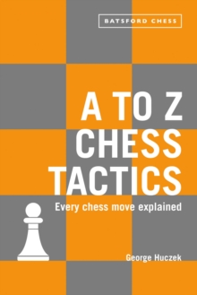 A to Z Chess Tactics : Every chess move explained, Paperback Book