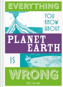 Everything You Know About Planet Earth is Wrong, Hardback Book