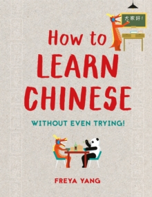 How to Learn Chinese : Without Even Trying, Hardback Book