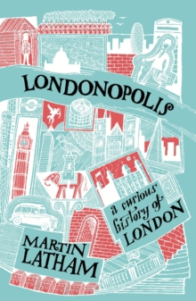 Londonopolis : A Curious and Quirky History of London, Paperback / softback Book