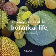 Science is Beautiful: Botanical Life : Under the Microscope, Hardback Book
