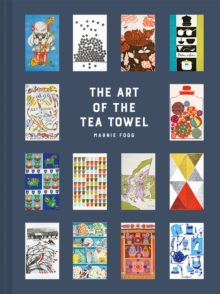 The Art of the Tea Towel : 100 of the best designs, Hardback Book