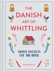 The Danish Art of Whittling : Simple Projects for the Home, Hardback Book