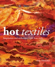 Hot Textiles : Inspiration and Techniques with Heat Tools, Paperback / softback Book