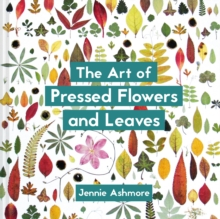 The Art of Pressed Flowers and Leaves : Contemporary techniques & designs, Paperback / softback Book
