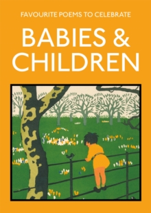 Favourite Poems to Celebrate Babies and Children : poetry to celebrate the child, Paperback / softback Book