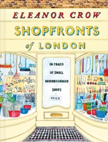 Shopfronts of London : In praise of small neighbourhood shops, EPUB eBook