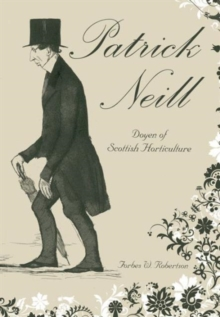 Patrick Neill : Doyen of Scottish Horticulture, Paperback / softback Book