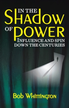 In the Shadow of Power : Influence and Spin Down the Centuries, Paperback Book