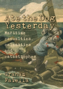 Ate the Dog Yesterday : Maritime Casualties, Calamities and Catastrophes, Paperback Book