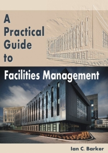 A Practical Guide to Facilities Management, Paperback Book