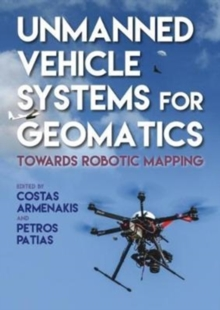 Unmanned Vehicle Systems for Geomatics : Towards Robotic Mapping, Hardback Book