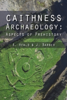 Caithness Archaeology : Aspects of Prehistory, Hardback Book