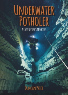 Underwater Potholer : A Cave Diver's Memoirs, Paperback Book