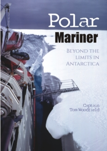Polar Mariner : Beyond the Limits in Antarctica, Paperback Book
