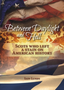 Between Daylight and Hell : Scots Who Left a Stain on American History, Paperback Book