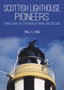 Scottish Lighthouse Pioneers : Travels with the Stevensons in Orkney and Shetland, Paperback Book