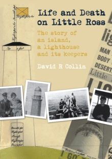 Life and Death on Little Ross : The Story of an Island, a Lighthouse and its Keepers, Paperback Book