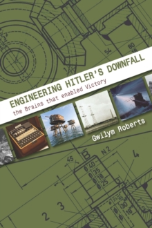 Engineering Hitler's Downfall : the Brains that Enabled Victory, Paperback / softback Book