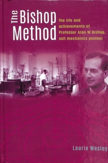 The Bishop Method : The life and achievements of Professor Alan Bishop, soil mechanics pioneer, Hardback Book