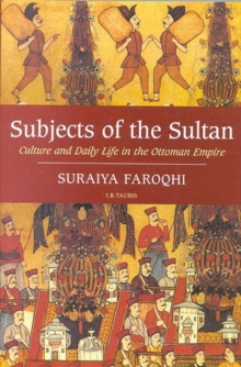Subjects of the Sultan : Culture and Daily Life in the Ottoman Empire, Paperback / softback Book