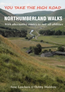 Northumberland Walks : You Take the High Road with Alternative Routes to Suit All Abilities, Paperback Book