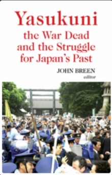 Yasukuni, the War Dead and the Struggle for Japan's Past, Hardback Book